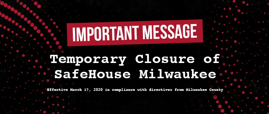Temporary Closure of SafeHouse Milwaukee